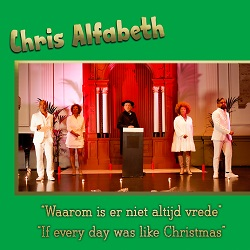 Chris Alfabeth - Waarom Is Er Niet Altijd Vrede If Every Day Was LIke Christmas