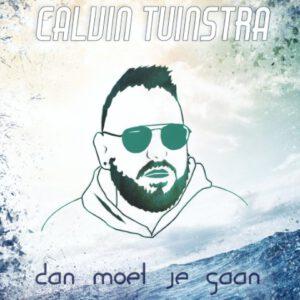 Calvin Tuinstra - Dan Moet Je Gaan